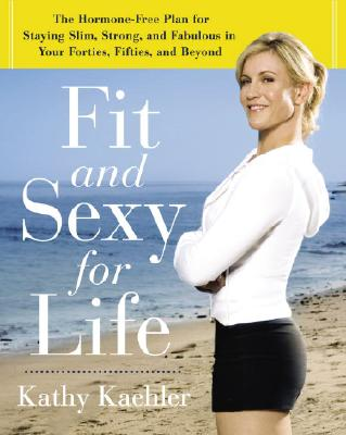 Fit and Sexy For Life: The Hormone-Free Plan for Staying Slim, Strong, and Fabulous in Your Forties, Fifties, and Beyond Cover Image