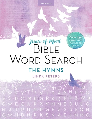Peace of Mind Bible Word Search: The Hymns: Over 150 Large-Print Puzzles to Enjoy! Cover Image