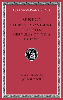 Tragedies, Volume II: Oedipus. Agamemnon. Thyestes. Hercules on Oeta. Octavia (Loeb Classical Library #78) Cover Image
