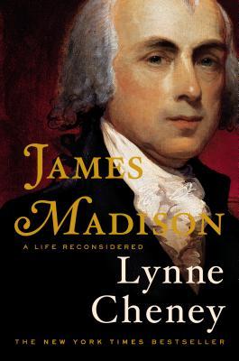 James Madison: A Life ReconsideredLynne Cheney