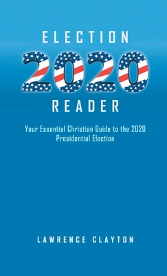 Election 2020 Reader: Your Essential Christian Guide To The 2020 Presidential Election Cover Image