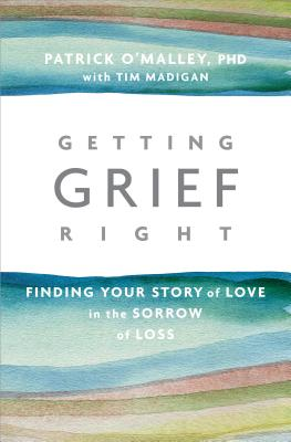 Getting Grief Right: Finding Your Story of Love in the Sorrow of Loss Cover Image