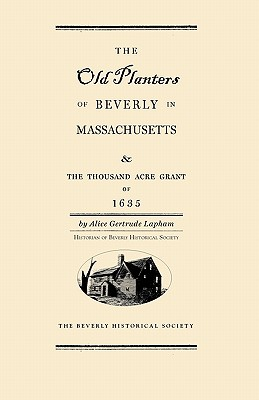 Old Planters of Beverly Massachusetts: And the Thousand Acre Grant of 1635 Cover Image
