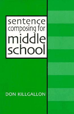 Sentence Composing for Middle School: A Worktext on Sentence Variety and Maturity Cover Image