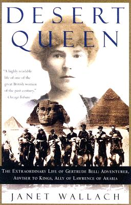 DESERT QUEEN: The Extraordinary Life of Gertrude Bell: Adventurer, Adviser to Kings, Ally of Lawrence of Arabia Cover Image