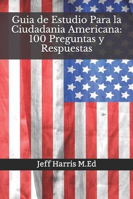 Guia De Estudio Para La Ciudadania Americana 100 Preguntas Y Respuestas En Ingles Y Espanol 2020 Brookline Booksmith