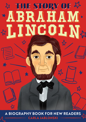 The Story of Abraham Lincoln: A Biography Book for New Readers Cover Image