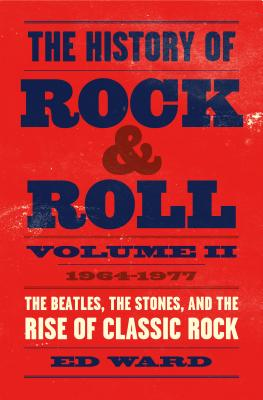 The History of Rock & Roll, Volume 2: 1964–1977: The Beatles, the Stones, and the Rise of Classic Rock Cover Image