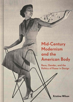 Mid-Century Modernism and the American Body: Race, Gender, and the Politics of Power in Design Cover Image