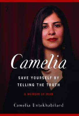 Camelia: Save Yourself by Telling the Truth-A Memoir of Iran Cover Image