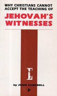 Why Christians Cannot Accept the Teaching of Jehovah's Witnesses Cover Image