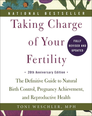 Taking Charge of Your Fertility: The Definitive Guide to Natural Birth Control, Pregnancy Achievement, and Reproductive Health; 20th Anniversary Editi Cover Image