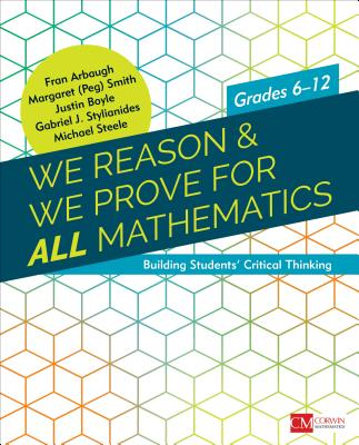 We Reason & We Prove for All Mathematics: Building Students' Critical Thinking, Grades 6-12 (Corwin Mathematics) Cover Image