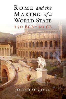 Rome and the Making of a World State, 150 BCE - 20 CE Cover Image