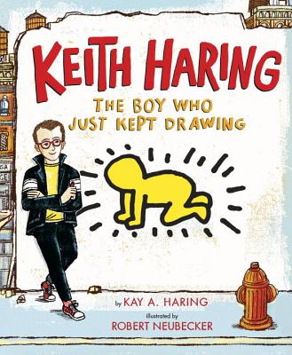 Keith Haring: The Boy Who Just Kept Drawing by Kay A. Haring