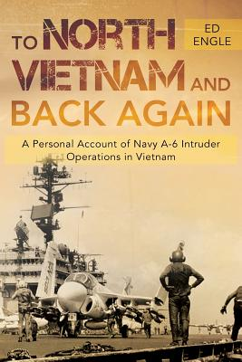 To North Vietnam and Back Again: A Personal Account of Navy A-6 Intruder Operations in Vietnam Cover Image