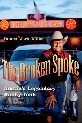 The Broken Spoke: Austin's Legendary Honky-Tonk (John and Robin Dickson Series in Texas Music, sponsored by the Center for Texas Music History, Texas State University) Cover Image