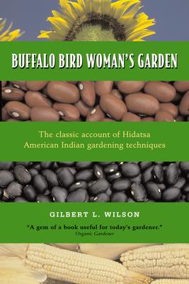 Buffalo Bird Woman's Garden: Agriculture of the Hidatsa Indians Cover Image