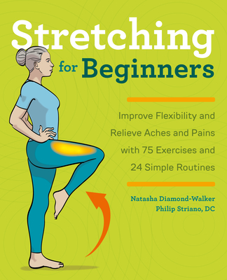 Stretching for Beginners: Improve Flexibility and Relieve Aches and Pains with 100 Exercises and 25 Simple Routines Cover Image