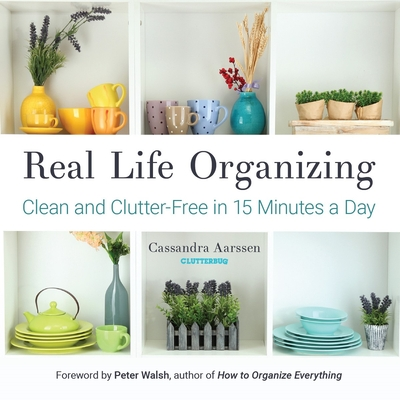 Real Life Organizing: Clean and Clutter-Free in 15 Minutes a Day (Feng Shui Decorating, for Fans of Cluttered Mess) Cover Image