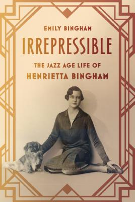 Irrepressible: The Jazz Age Life of Henrietta Bingham Cover Image