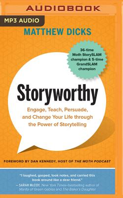 Storyworthy: Engage, Teach, Persuade, and Change Your Life Through the Power of Storytelling Cover Image
