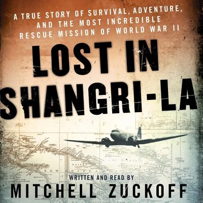 Lost in Shangri-La Lib/E: A True Story of Survival, Adventure, and the Most Incredible Rescue Mission of World War II Cover Image