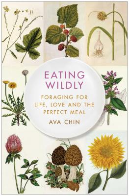 Eating Wildly: Foraging for Life, Love and the Perfect Meal Cover Image
