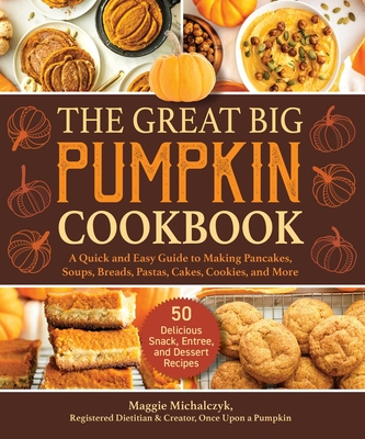 The Great Big Pumpkin Cookbook: A Quick and Easy Guide to Making Pancakes, Soups, Breads, Pastas, Cakes, Cookies, and More Cover Image