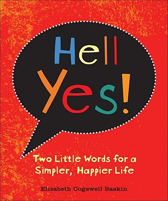 Hell Yes!: Two Little Words for a Simpler, Happier Life Cover Image