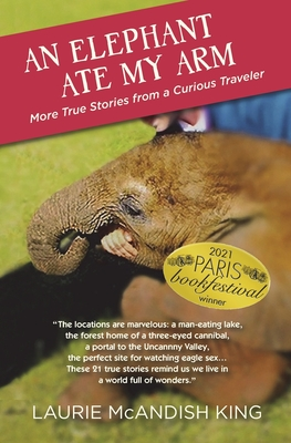 An Elephant Ate My Arm: More True Stories from a Curious Traveler Cover Image