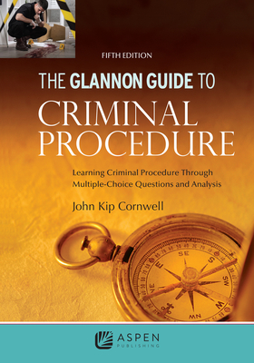 Glannon Guide to Criminal Procedure: Learning Criminal Procedure Through Multiple Choice Questions and Analysis (Glannon Guides) Cover Image