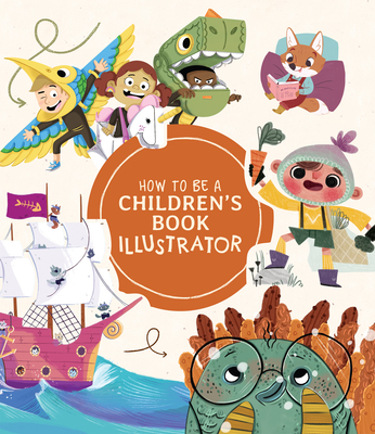 How to Be a Children's Book Illustrator: A Guide to Visual Storytelling Cover Image