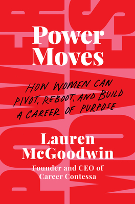 Power Moves: How Women Can Pivot, Reboot, and Build a Career of Purpose Cover Image