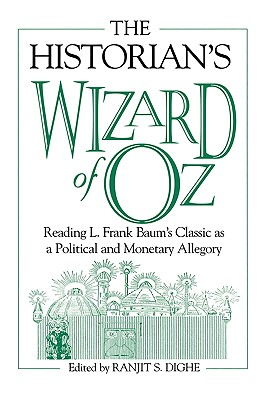 The Historian's Wizard of Oz: Reading L. Frank Baum's Classic as a Political and Monetary Allegory Cover Image