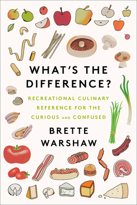 What's the Difference?: Recreational Culinary Reference for the Curious and Confused Cover Image
