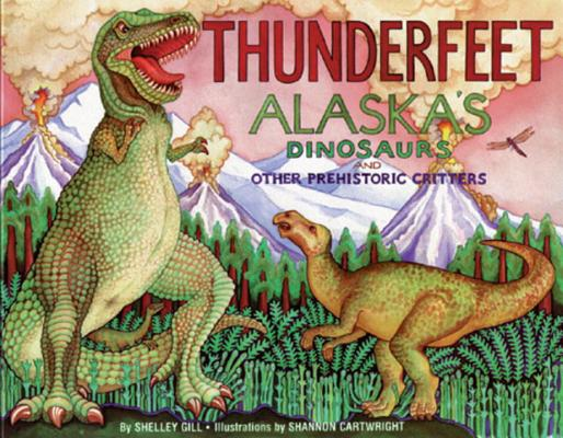 Thunderfeet: Alaska's Dinosaurs and Other Prehistoric Critters (PAWS IV) Cover Image