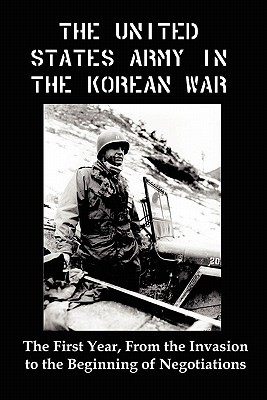 United States Army in the Korean War: The First Year, from the Invasion to the Beginning of Negotiations Cover Image