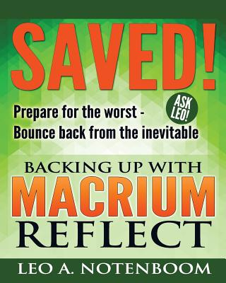 Saved! - Backing Up with Macrium Reflect: Prepare for the Worst - Recover from the Inevitable Cover Image