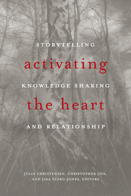Activating the Heart: Storytelling, Knowledge Sharing, and Relationship (Indigenous Studies) Cover Image
