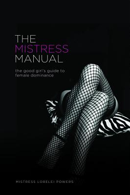 The Mistress Manual: The Good Girl's Guide to Female Dominance Cover Image