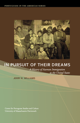 In Pursuit of Their Dreams, Volume 3: A History of Azorean Immigration to the United States (Portuguese in the Americas) Cover Image