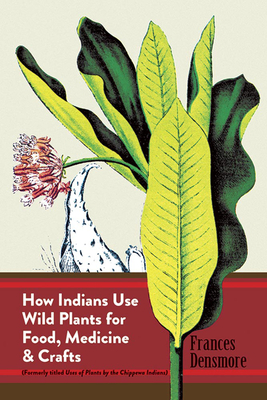 How Indians Use Wild Plants for Food, Medicine & Crafts (Native American) Cover Image