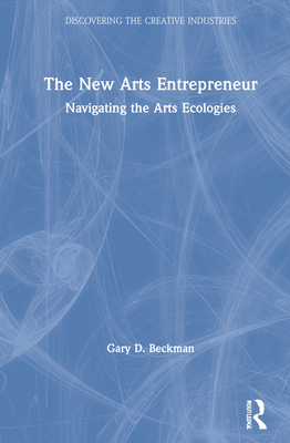 The New Arts Entrepreneur: Navigating the Arts Ecologies Cover Image