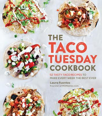 The Taco Tuesday Cookbook: 52 Tasty Taco Recipes to Make Every Week the Best Ever Cover Image