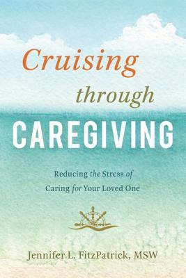 Cruising Through Caregiving: Reducing the Stress of Caring for Your Loved One Cover Image