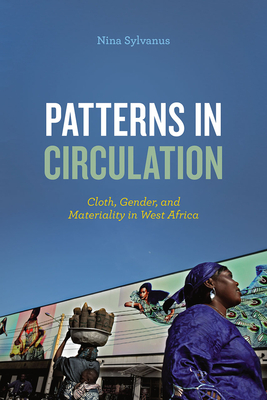Patterns in Circulation: Cloth, Gender, and Materiality in West Africa Cover Image