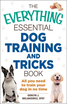 The Everything Essential Dog Training and Tricks Book: All You Need to Train Your Dog in No Time (Everything®) Cover Image