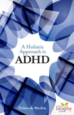 A Holistic Approach to ADHD (Live Healthy Now) Cover Image