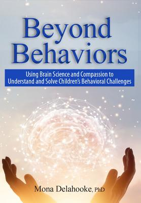 Beyond Behaviors: Using Brain Science and Compassion to Understand and Solve Children's Behavioral Challenges Cover Image